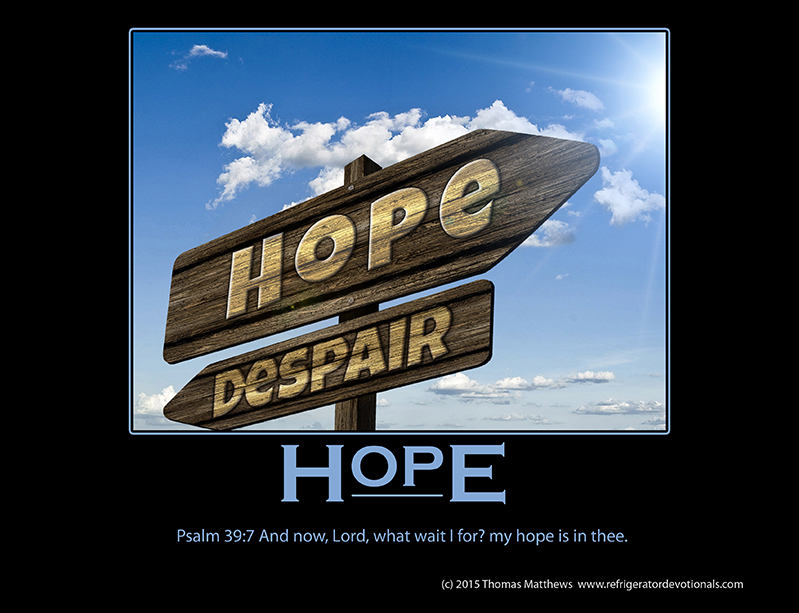 Hope: Psalm 39:7 And now, Lord, what wait I for? my hope is in thee.